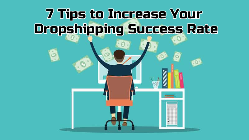 7 Tips To Increase Your Dropshipping Success Rate