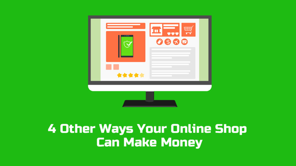 4 other ways your online shop can make money