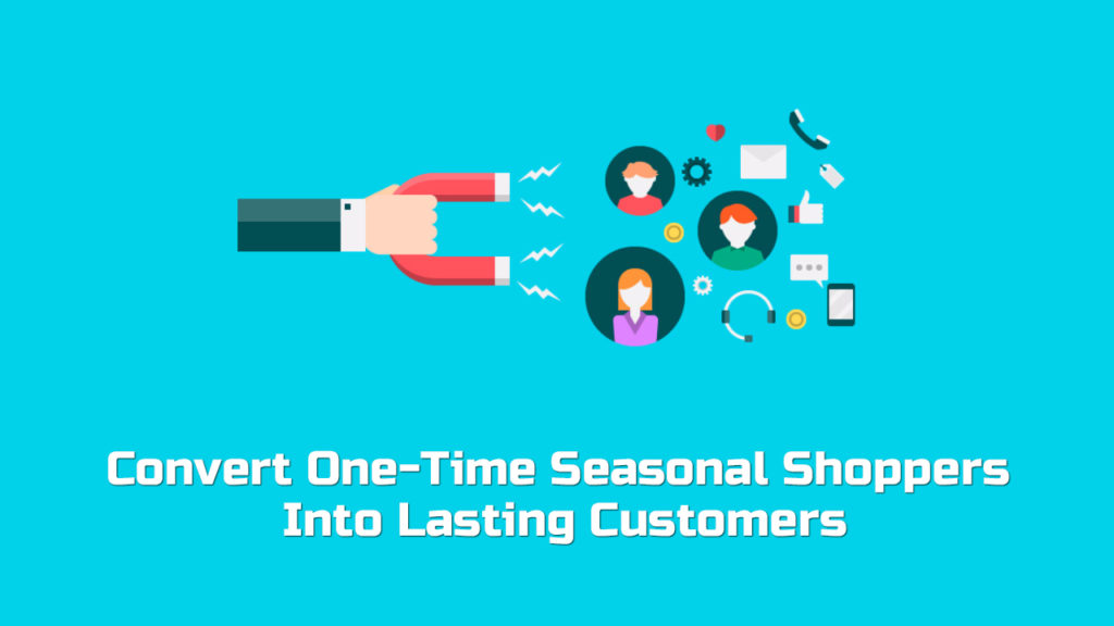 convert woocommerce one time seasonal shoppers into lasting customers