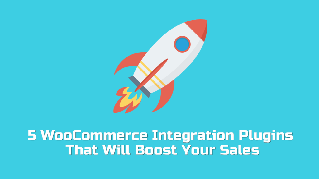 5 WooCommerce Integration Plugins That Will Boost Your Sales