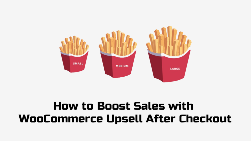 How to Boost Sales with WooCommerce Upsell After Checkout
