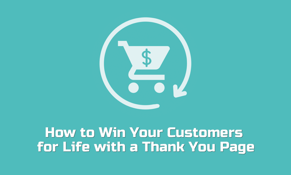 How to Win Your Customers for Life with a Thank You Page