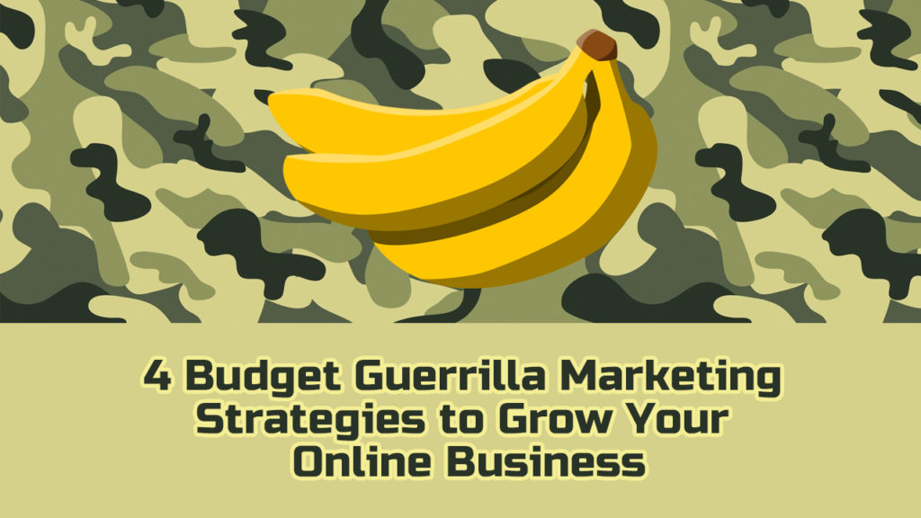 4 Budget Guerrilla Marketing  Strategies to Grow Your  Online Business