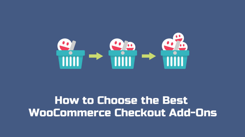 How to Choose the Best WooCommerce Checkout Add-Ons