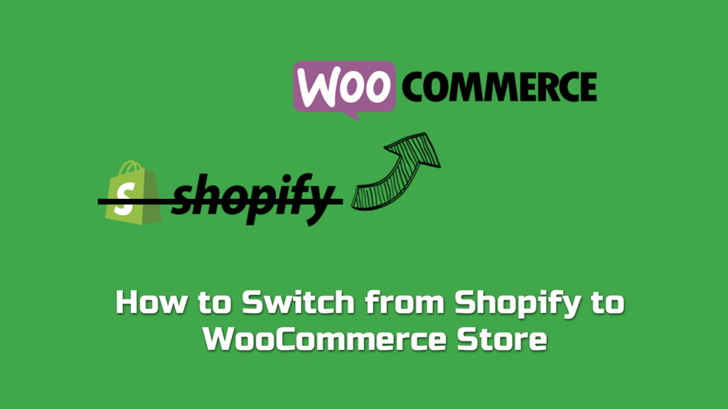How to Switch from Shopify to WooCommerce Store: Step-By-Step Guide