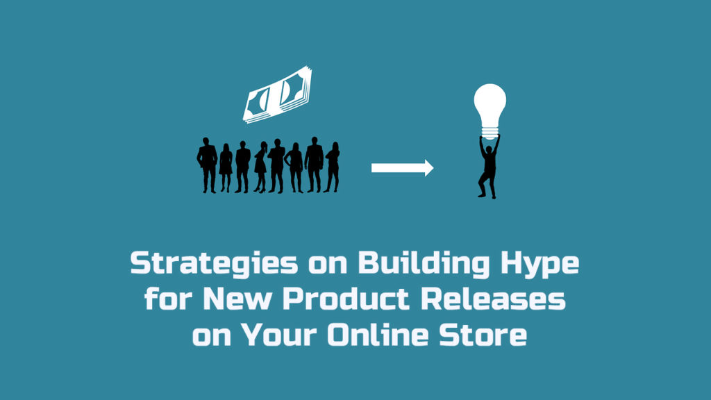 Strategies on Building Hype for New Product Releases on Your Online Store