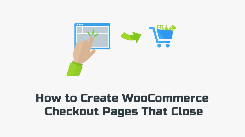 How to Create WooCommerce Checkout Pages That Close