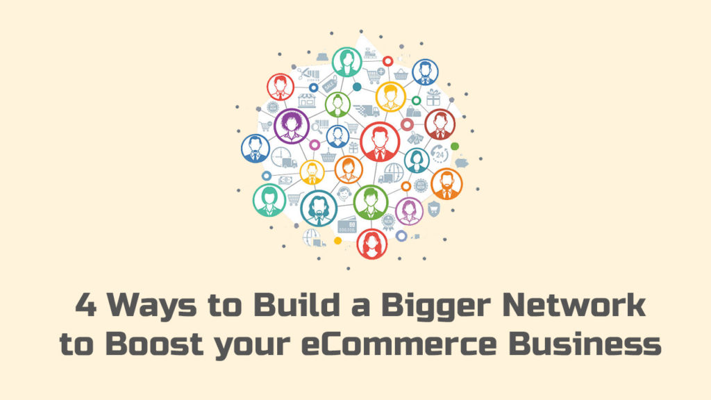 4 Ways to Build a Bigger Network to Boost your eCommerce Business