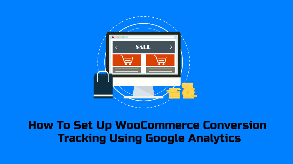 How To Set Up WooCommerce Conversion Tracking Using Google Analytics