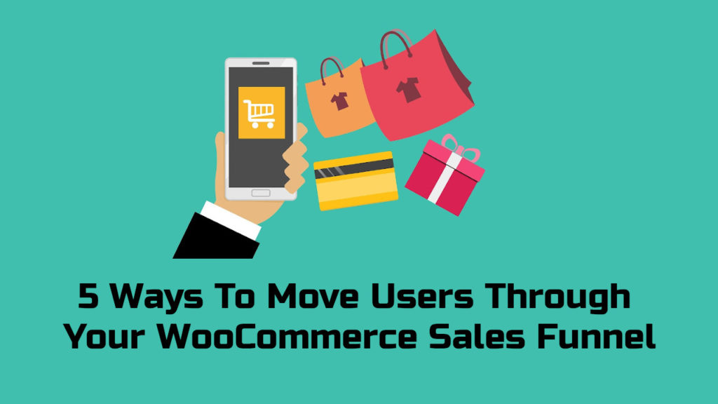 5 Ways To Move Users Through Your WooCommerce Sale