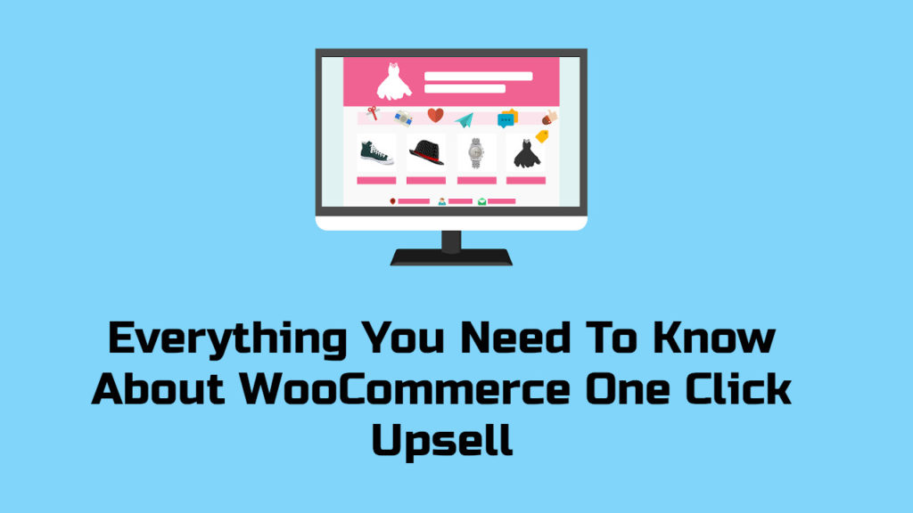 Everything You Need To Know About WooCommerce One Click Upsell