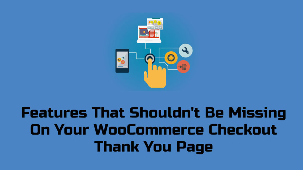 Features Shouldn't Be Missing On Your WooCommerce Checkout Thank You Page