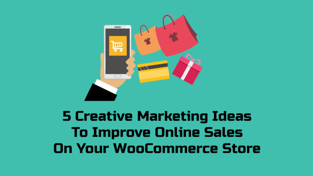 5 Creative Marketing Ideas To Improve Online Sales On Your WooCommerce Store