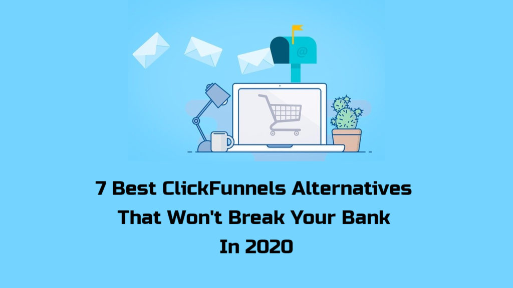 ClickFunnels Alternative: 7 Best ClickFunnels Alternatives That Won't Break Your Bank In 2020