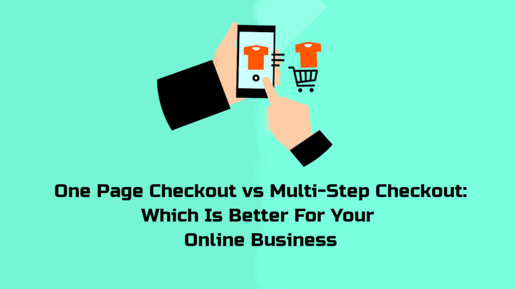 One Page Checkout vs Multi-Step Checkout: Which Is Better for Your Online Business