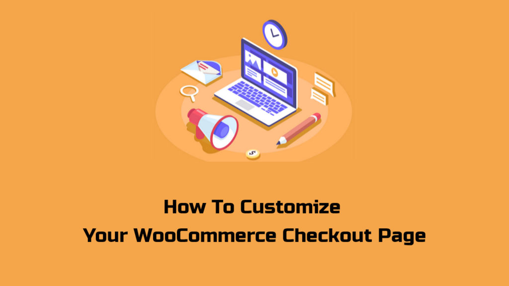 How To Customize Your WooCommerce Checkout Page