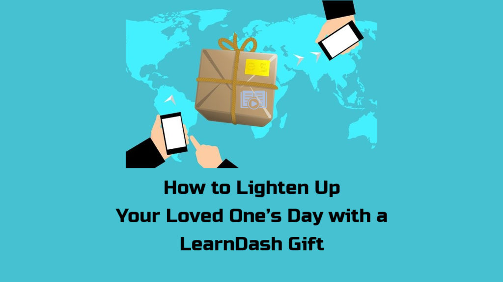 How to Lighten Up Your Loved One's Day with a LearnDash Gift
