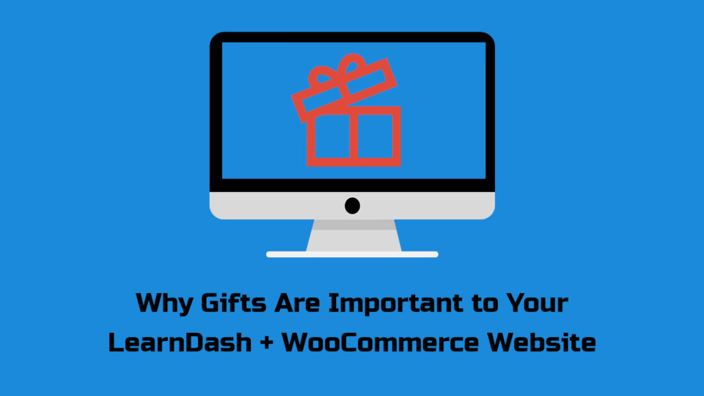 Why Gifts Are Important to Your LearnDash + WooCommerce Website