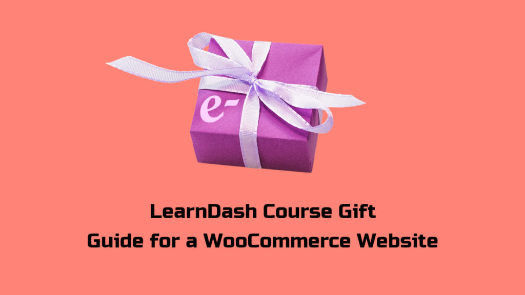 LearnDash Course Gift Guide for a WooCommerce Website