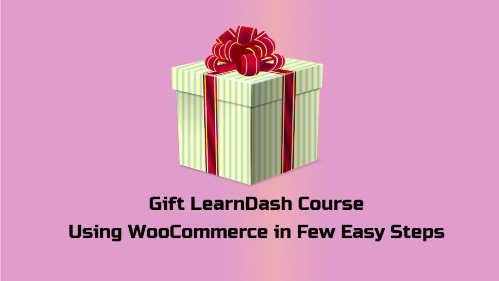Gift LearnDash Course Using WooCommerce in Few Easy Steps