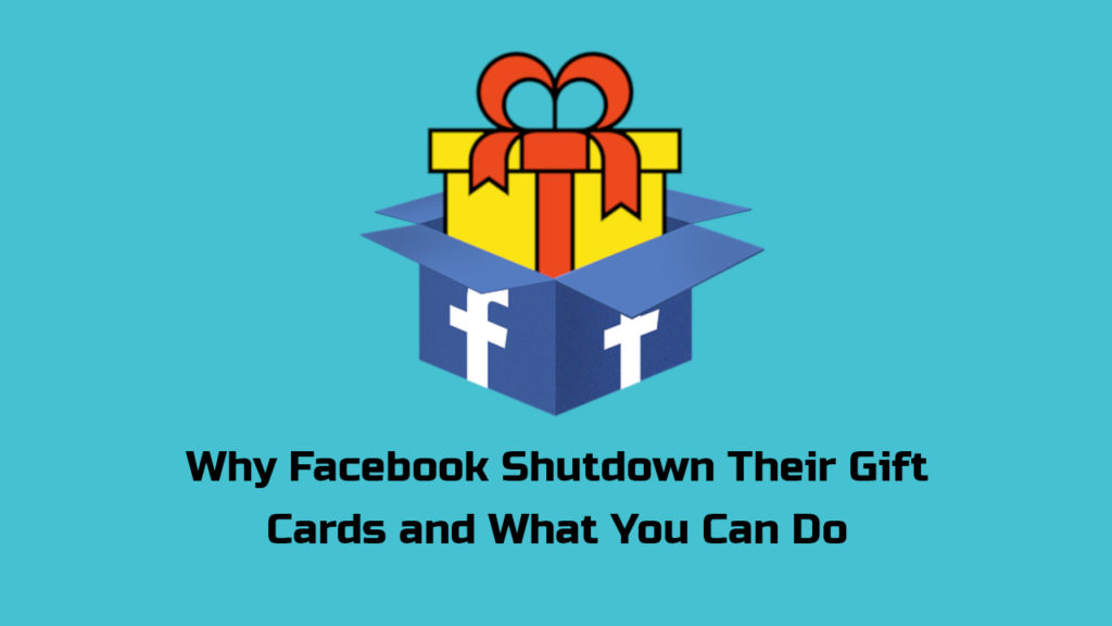 Why Facebook Shutdown Their Gift Cards and What You Can Do