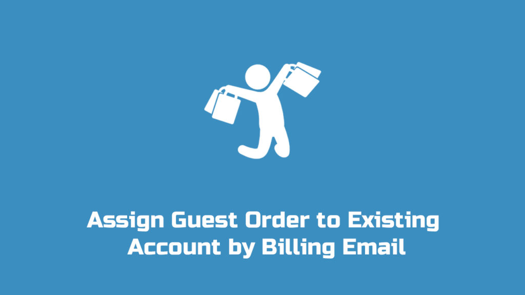 Assign Guest Order to Existing Account by Billing Email